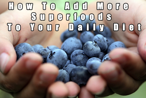 How to add superfoods to daily diet