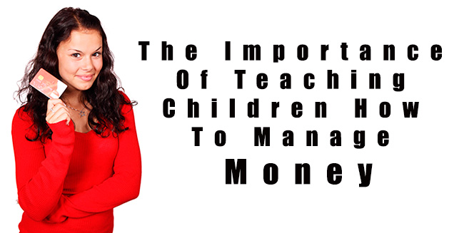 The Importance of Teaching Children How to Manage Money