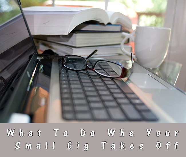 What To Do When Your Small Gig Takes Off