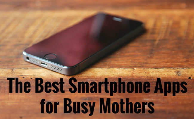 The Best Smartphone Apps for Busy Mothers
