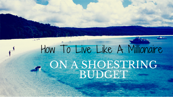 How To Live Like A Millionaire On A Shoestring Budget