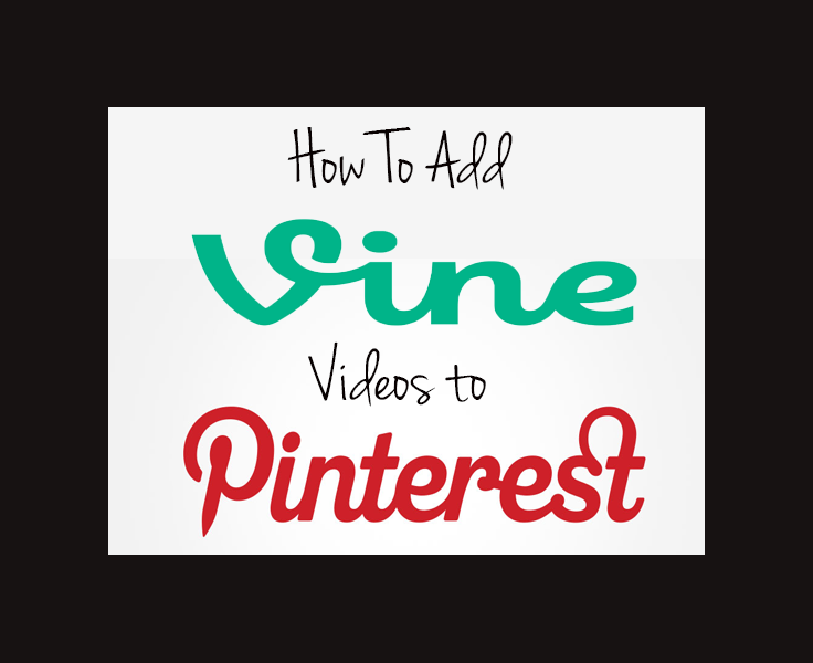 How to add Vine videos on Pinterest