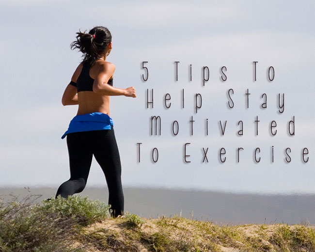 Tips To Help Stay Motivated To Exercise