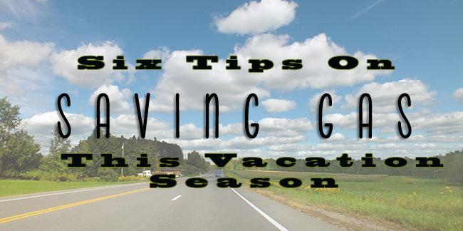 Tips On Saving Gas This Vacation Season
