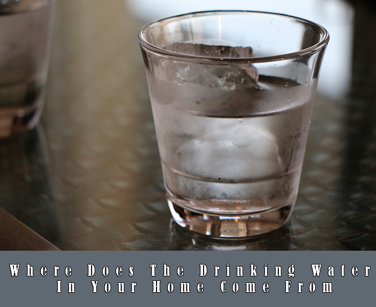 Where Does The Drinking Water In Your Home Come From