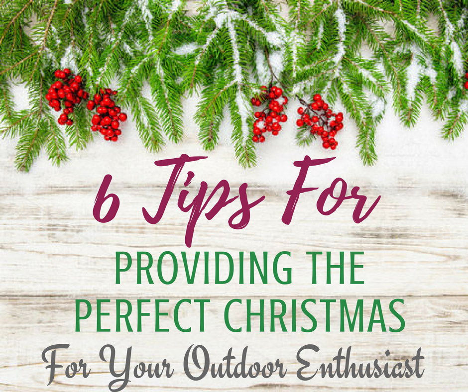 6 Tips For Providing The Perfect Christmas For Your Outdoor Enthusiast