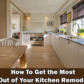 How To Get The Most Out Of Your Kitchen Remodel