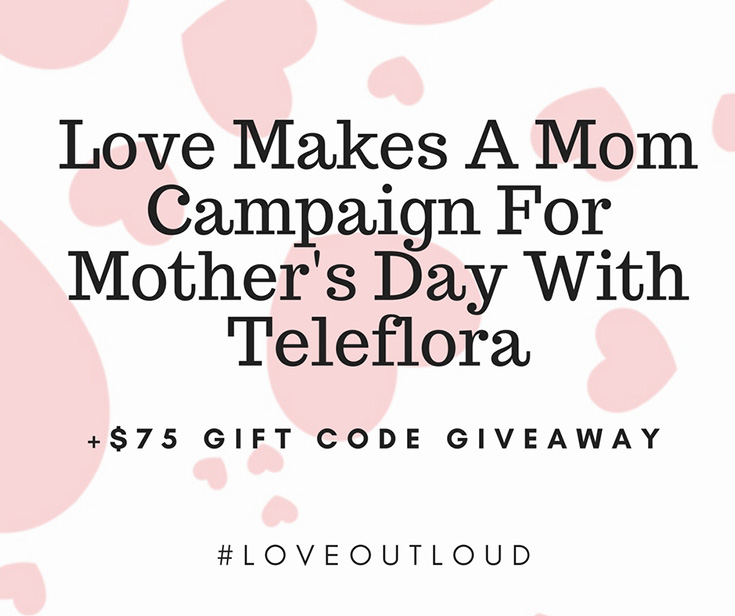 Mother's Day With Teleflora +$75 Gift Code Giveaway #LoveOutLoud