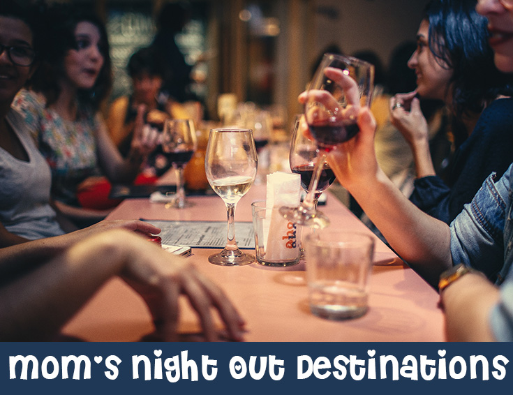 Mom's Night Out Destinations