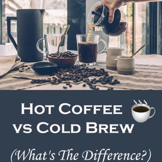 Hot Coffee vs Cold Brew (What's The Difference?)