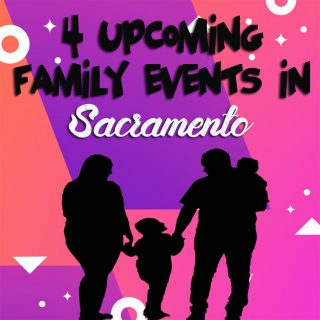 4 Upcoming Family Events In Sacramento