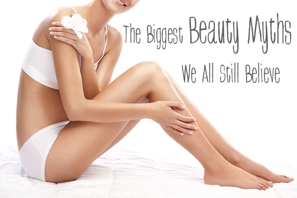 The Biggest Beauty Myths We All Still Believe