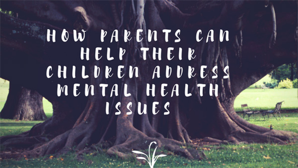 How Parents Can Help Their Children Address Mental Health Issues