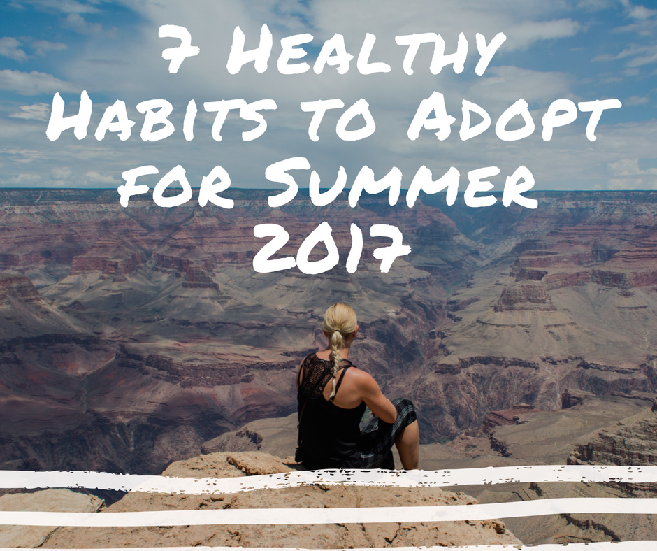 7 Healthy Habits to Adopt for Summer 2017