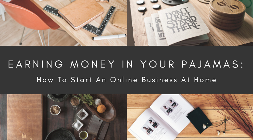 Earning Money In Your Pajamas: How To Start An Online Business At Home
