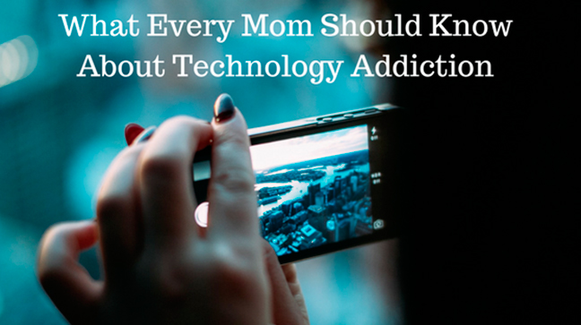 What Every Mom Should Know About Technology Addiction