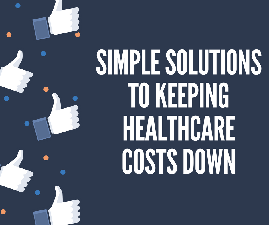 Simple Solutions to Keeping Healthcare Costs Down