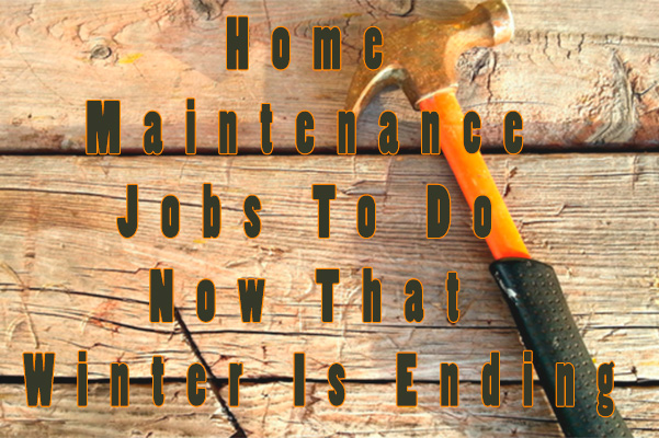 Home Maintenance Jobs To Do Now That Winter Is Ending