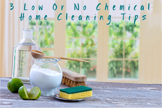 3 Low Or No Chemical Home Cleaning Tips