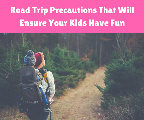 Road Trip Precautions That Will Ensure Your Kids Have Fun