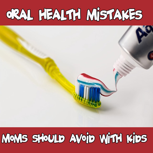 Oral Health Mistakes Moms Should Avoid With Kids