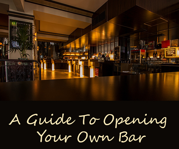 A Guide To Opening Your Own Bar
