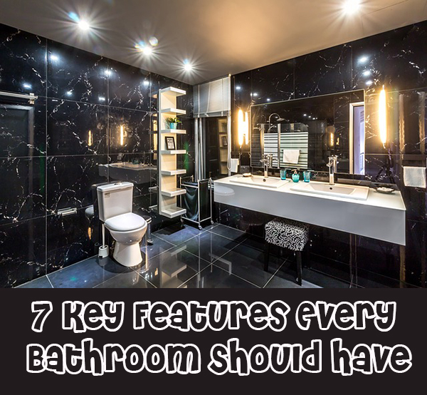7  Key Features Every Bathroom Should Have