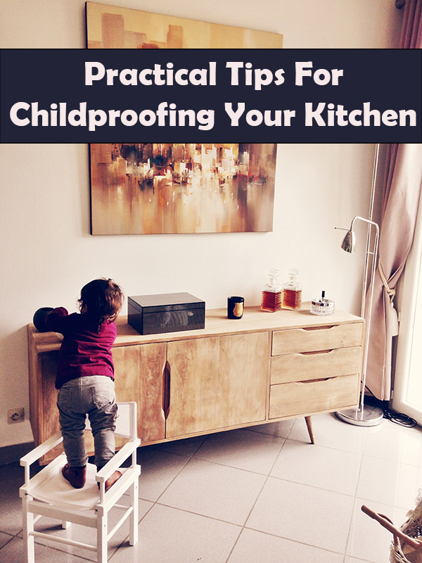 Practical Tips For Childproofing Your Kitchen