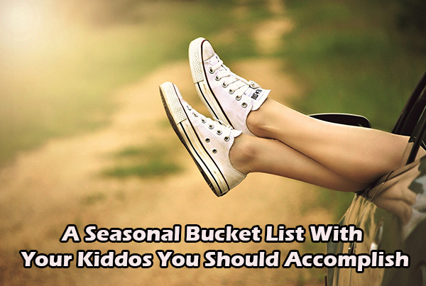 A Seasonal Bucket List With Your Kiddos You Should Accomplish