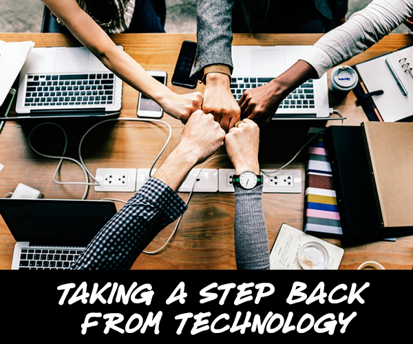 Taking A Step Back From Technology