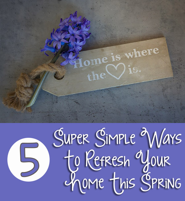 5 Super Simple Ways To Refresh Your Home This Spring