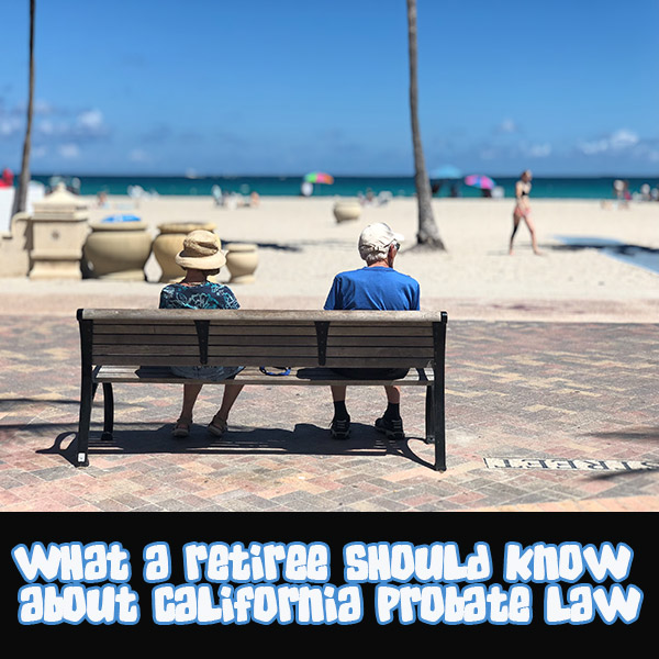 What a Retiree Should Know About California Probate Law