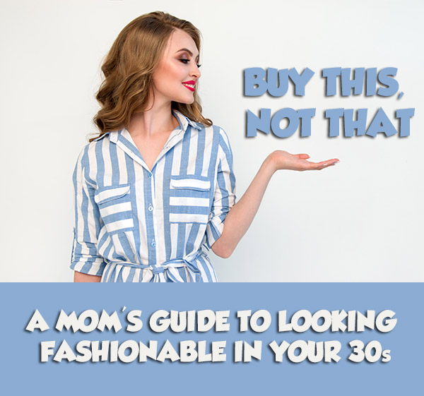 Buy This, Not That - a Mom's Guide to Looking Fashionable in Your 30s