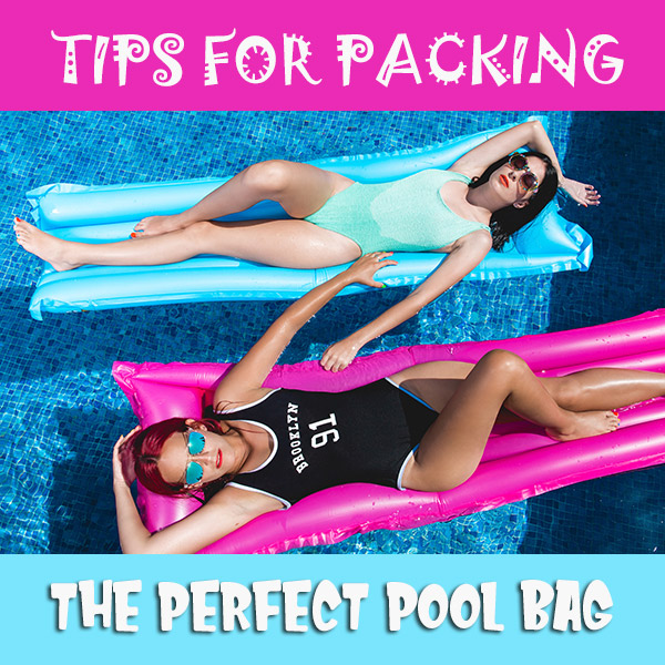 Tips for Packing the Perfect Pool Bag