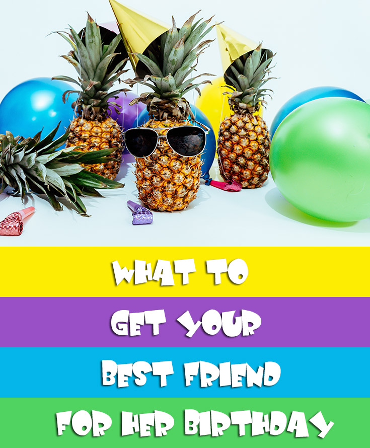 What To Get Your Bestfriend For Her Birthday