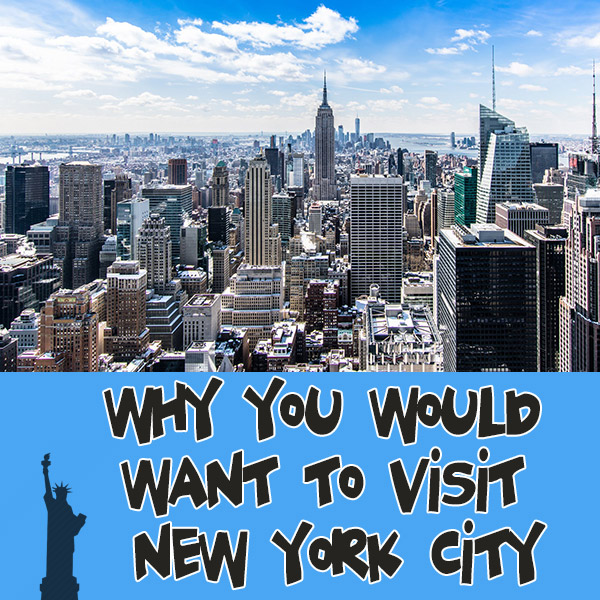 Why You Would Want To Visit New York City