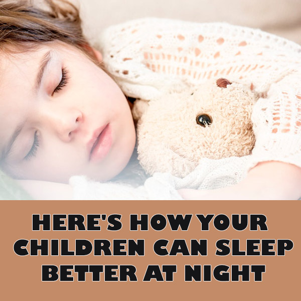 Here's How Your Children Can Sleep Better at Night