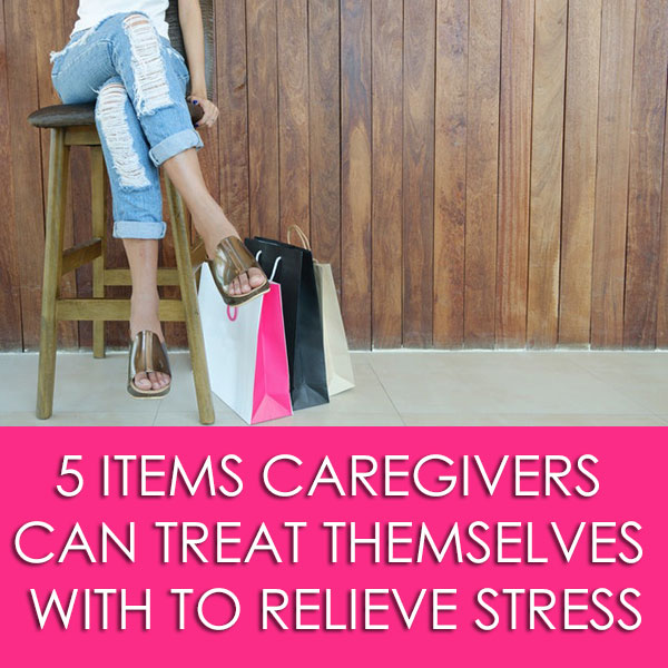 5 Items Caregivers Can Treat Themselves With To Relieve Stress