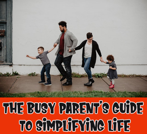 The Busy Parent's Guide to Simplifying Life