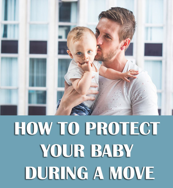Parenting Tips 101: How To Protect Your Baby During A Move