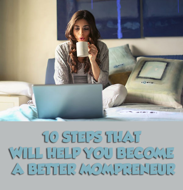 10 Steps That Will Help You Become a Better Mompreneur