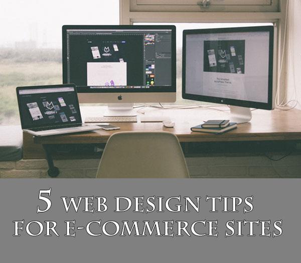 5 Web Design Tips For E-Commerce Sites