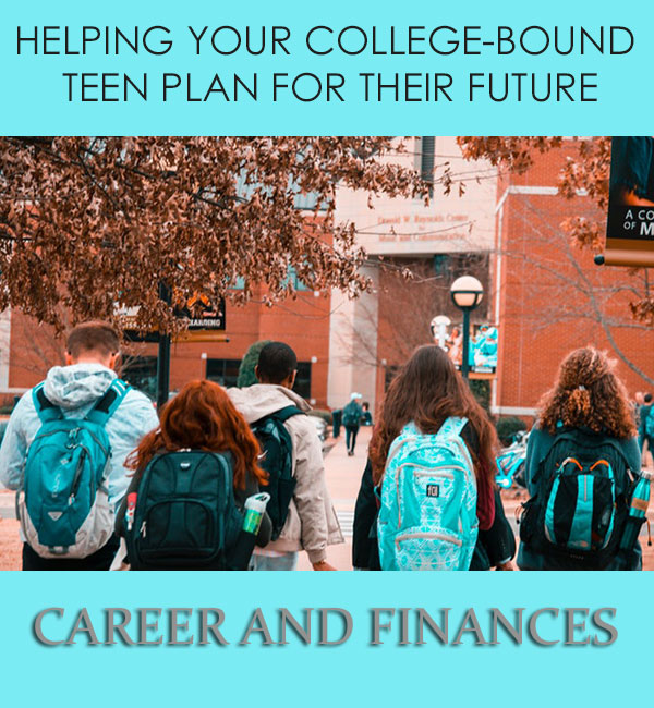 Helping Your College-Bound Teen Plan For Their Future: Career And Finances