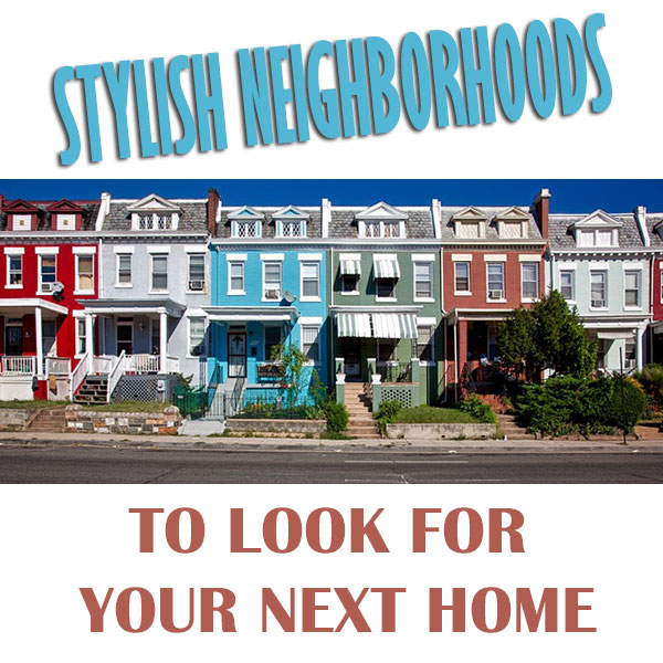 Stylish Neighborhoods To Look For Your Next Home