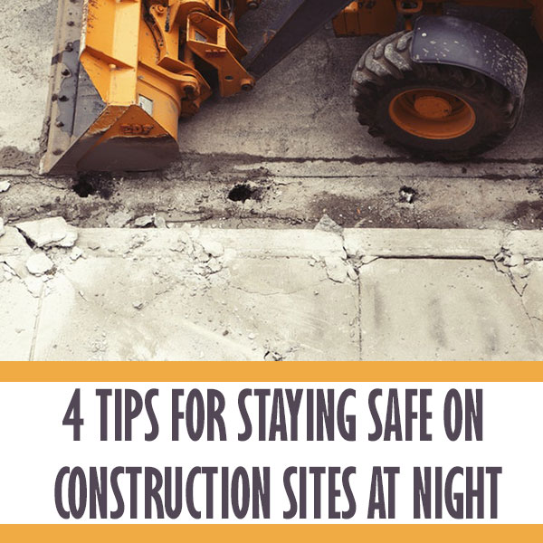 4 Tips for Staying Safe On Construction Sites At Night