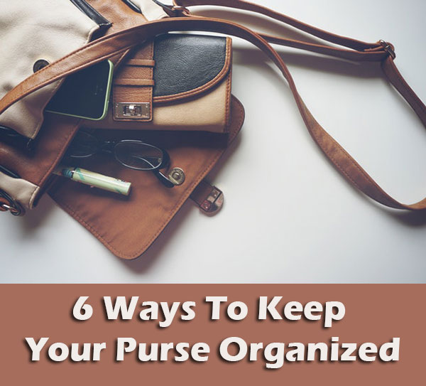 6 Ways To Keep Your Purse Organized
