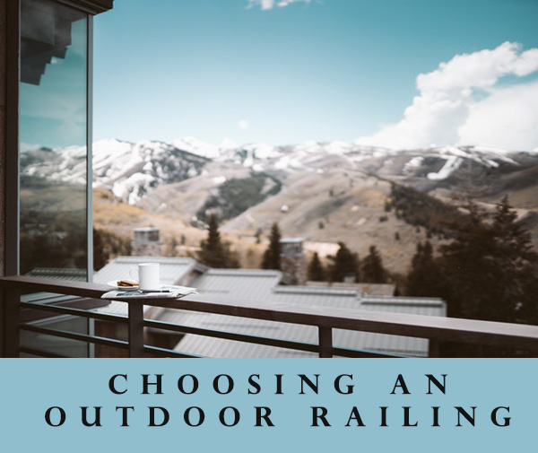 Choosing an Outdoor Railing – Keep These Things in Mind