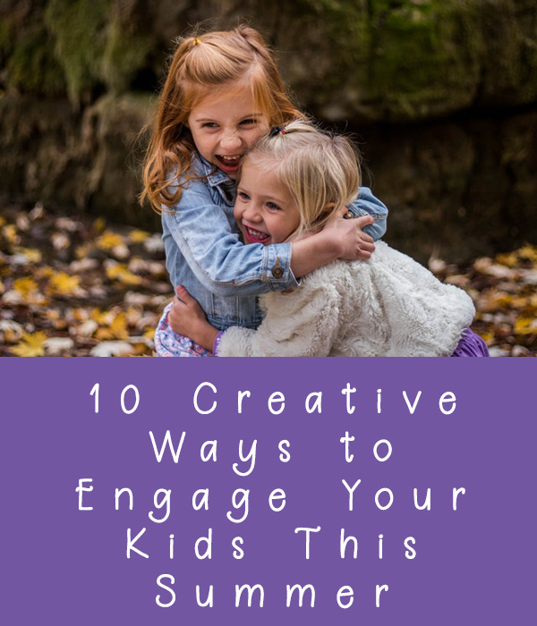 10 Creative Ways to Engage Your Kids This Summer