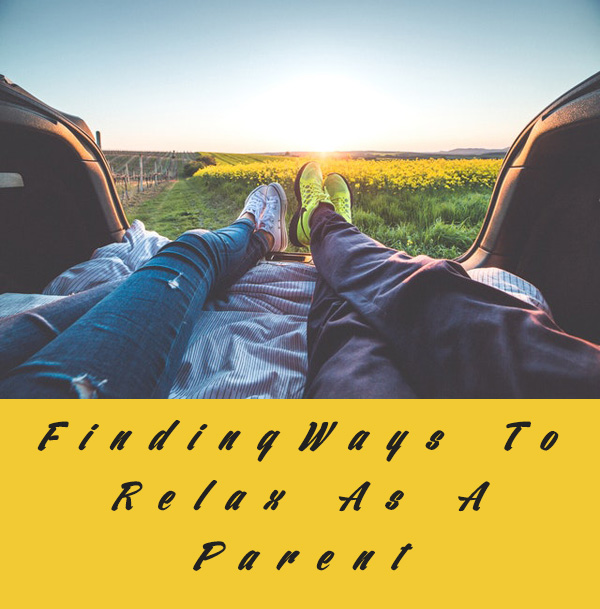 Finding Ways To Relax As A Parent