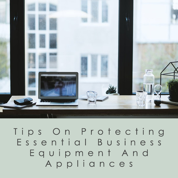 Tips On Protecting Essential Business Equipment And Appliances